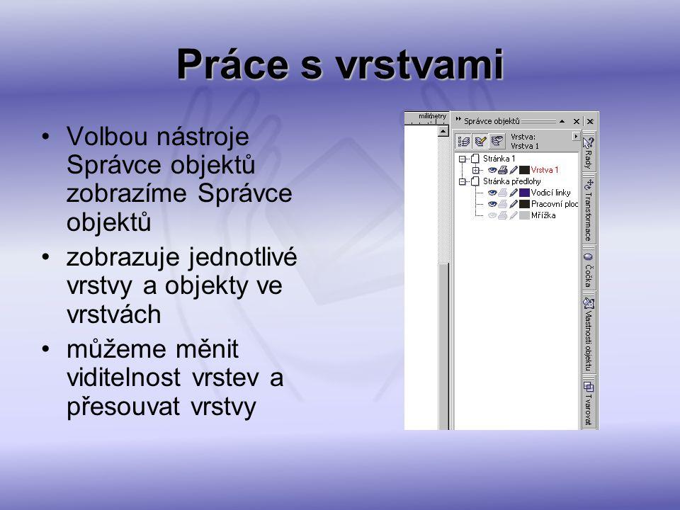 Práce s vrstvami Volbou nástroje Správce objektů zobrazíme Správce objektů zobrazuje jednotlivé vrstvy a objekty ve vrstvách můžeme měnit viditelnost