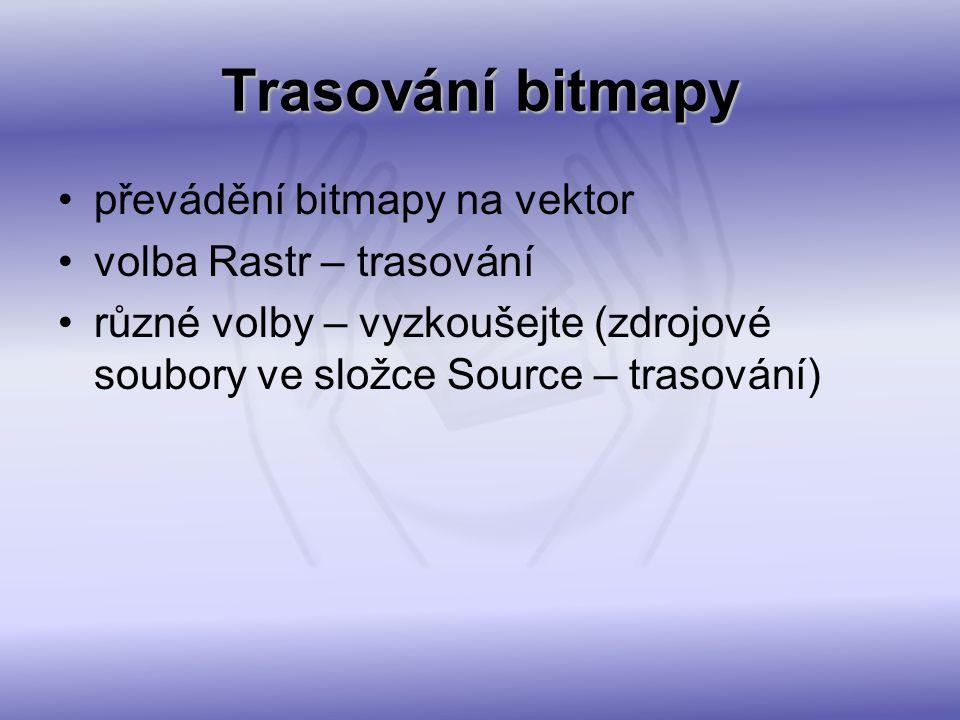 Trasování bitmapy převádění bitmapy na vektor volba Rastr – trasování různé volby – vyzkoušejte (zdrojové soubory ve složce Source – trasování)