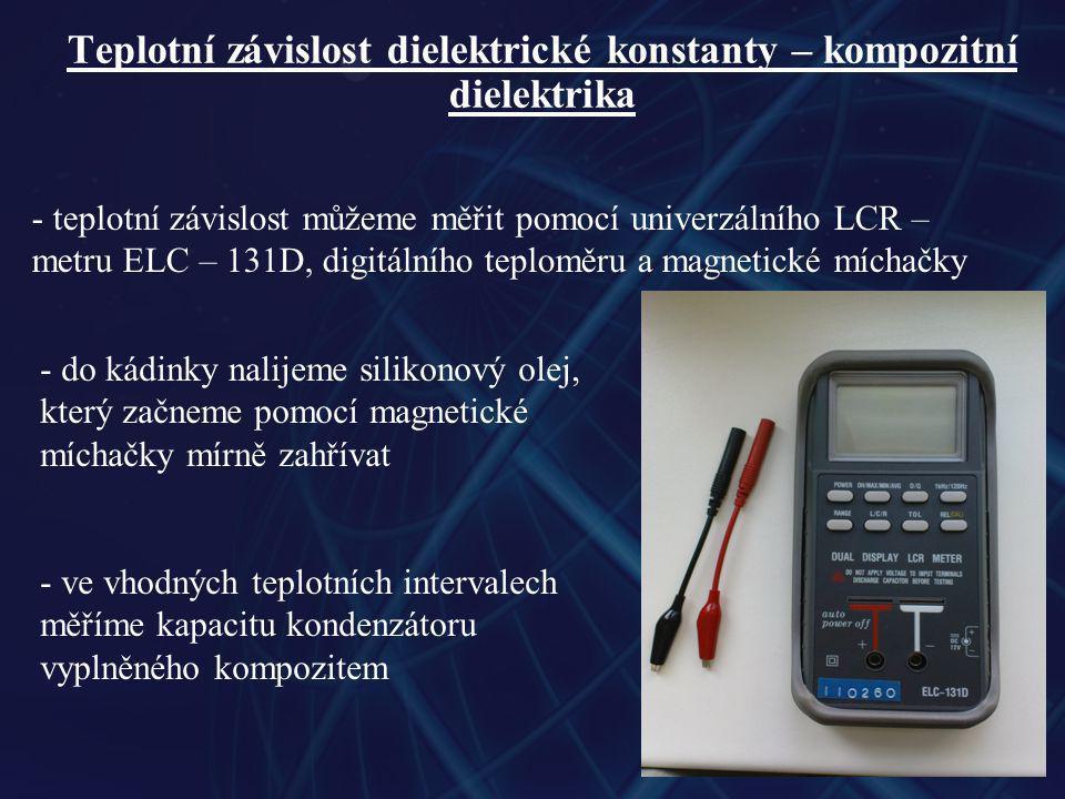 Teplotní závislost dielektrické konstanty – kompozitní dielektrika - teplotní závislost můžeme měřit pomocí univerzálního LCR – metru ELC – 131D, digi