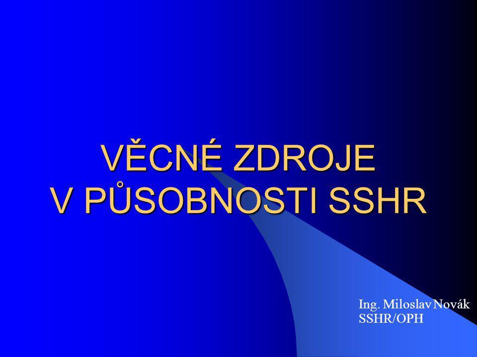 VĚCNÉ ZDROJE V PŮSOBNOSTI SSHR Ing. Miloslav Novák SSHR/OPH