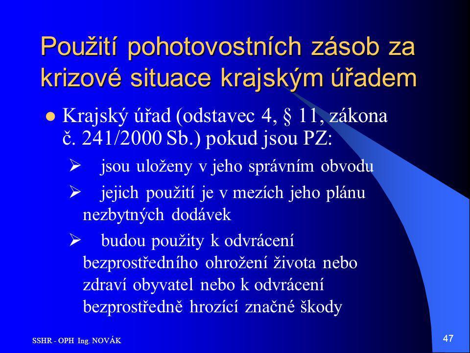 SSHR - OPH Ing. NOVÁK 47 Použití pohotovostních zásob za krizové situace krajským úřadem Krajský úřad (odstavec 4, § 11, zákona č. 241/2000 Sb.) pokud