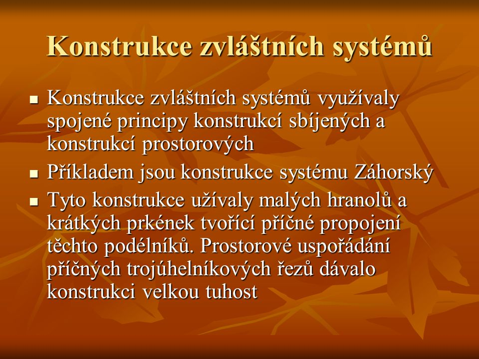 Konstrukce zvláštních systémů Konstrukce zvláštních systémů využívaly spojené principy konstrukcí sbíjených a konstrukcí prostorových Konstrukce zvláš