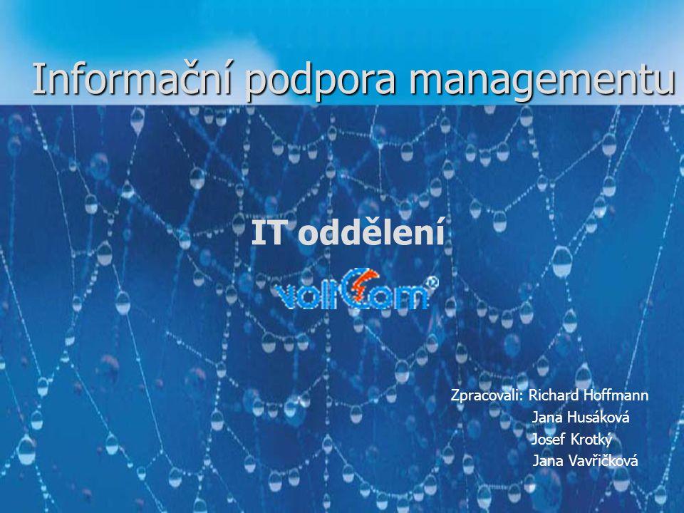 Informační podpora managementu IT oddělení Zpracovali: Richard Hoffmann Jana Husáková Josef Krotký Jana Vavřičková