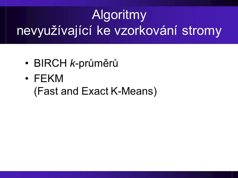 Algoritmy nevyužívající ke vzorkování stromy BIRCH k-průměrů FEKM (Fast and Exact K-Means)