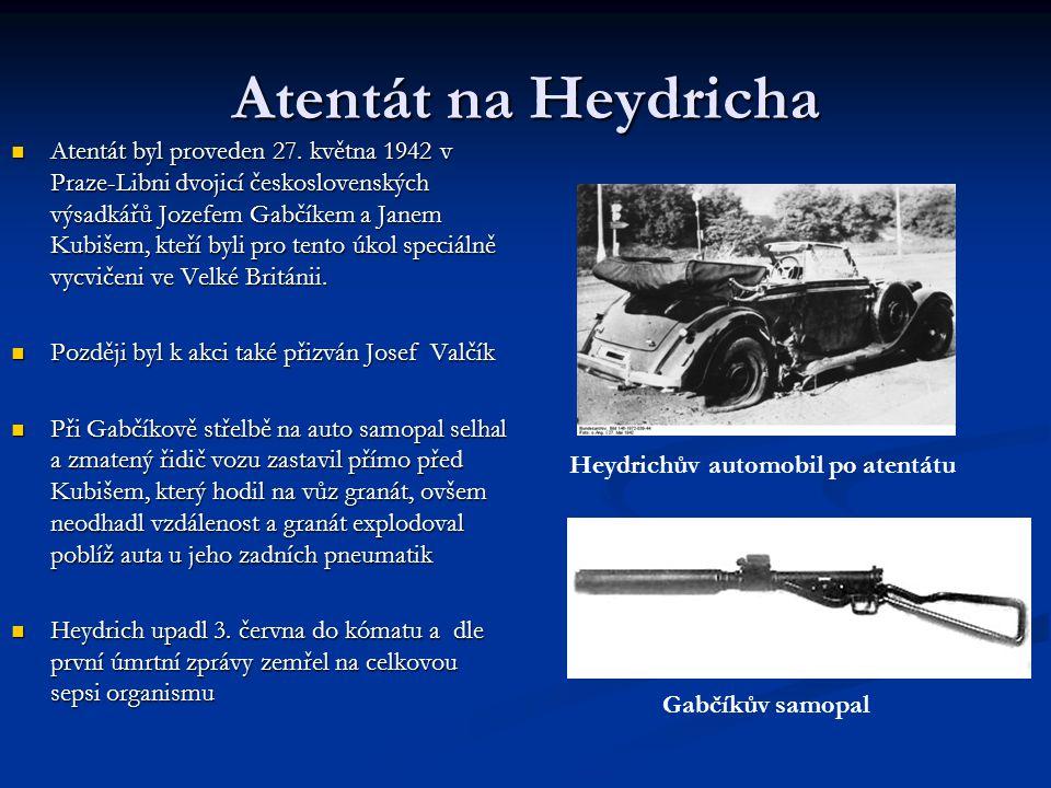 Atentát na Heydricha Atentát byl proveden 27. května 1942 v Praze-Libni dvojicí československých výsadkářů Jozefem Gabčíkem a Janem Kubišem, kteří byl