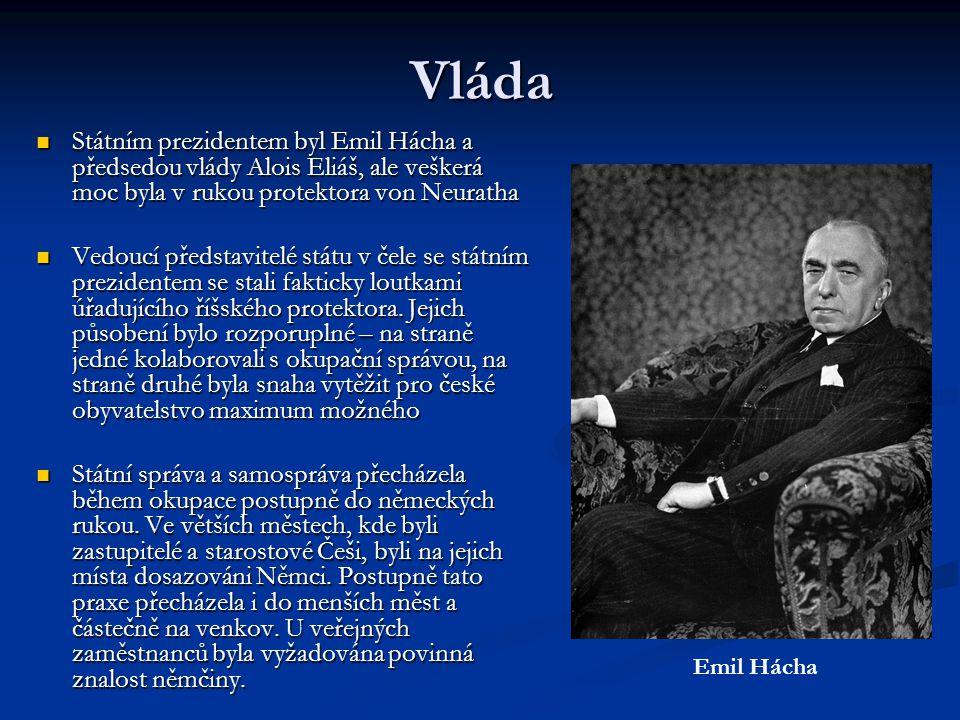 Vláda Státním prezidentem byl Emil Hácha a předsedou vlády Alois Eliáš, ale veškerá moc byla v rukou protektora von Neuratha Státním prezidentem byl E