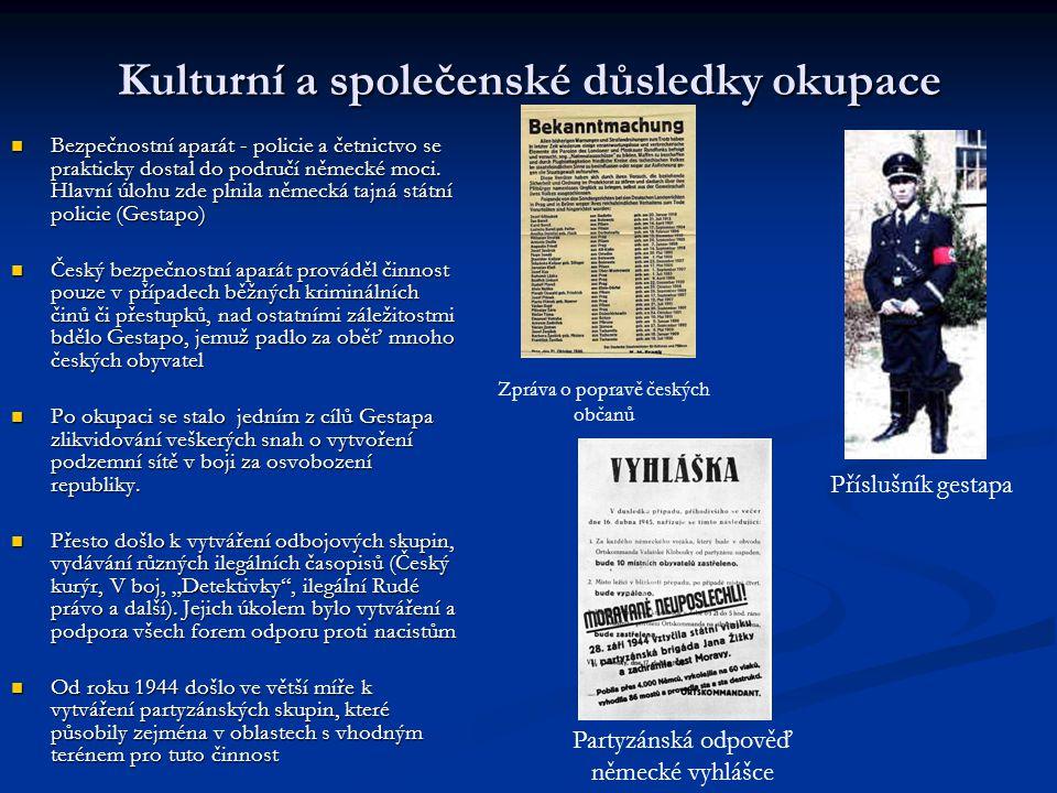 Kulturní a společenské důsledky okupace Bezpečnostní aparát - policie a četnictvo se prakticky dostal do područí německé moci. Hlavní úlohu zde plnila