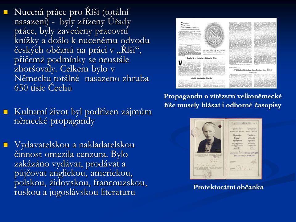 Nucená práce pro Říši (totální nasazení) - byly zřízeny Úřady práce, byly zavedeny pracovní knížky a došlo k nucenému odvodu českých občanů na práci v