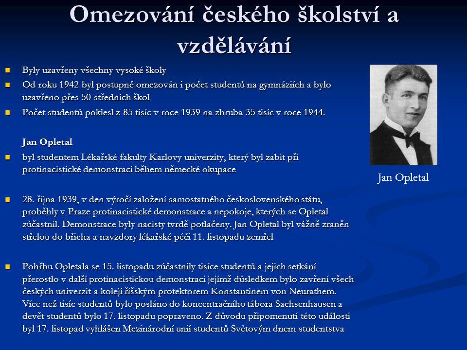 Omezování českého školství a vzdělávání Byly uzavřeny všechny vysoké školy Byly uzavřeny všechny vysoké školy Od roku 1942 byl postupně omezován i poč