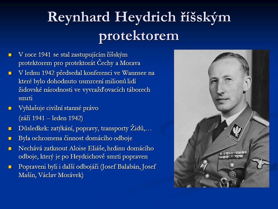 Reynhard Heydrich říšským protektorem V roce 1941 se stal zastupujícím říšským protektorem pro protektorát Čechy a Morava V roce 1941 se stal zastupuj