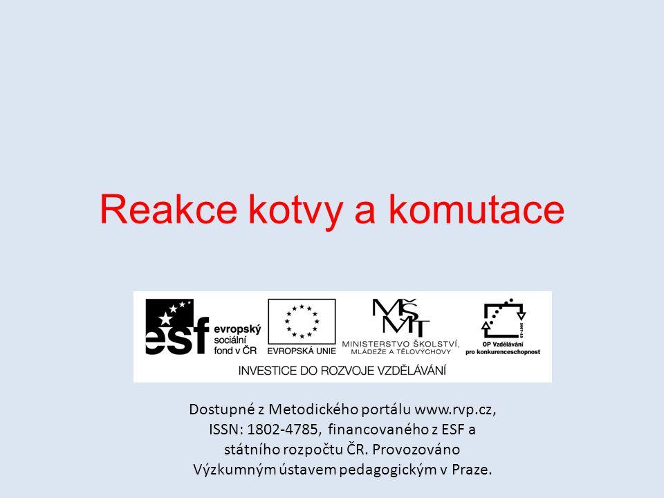 Reakce kotvy a komutace Dostupné z Metodického portálu www.rvp.cz, ISSN: 1802-4785, financovaného z ESF a státního rozpočtu ČR. Provozováno Výzkumným