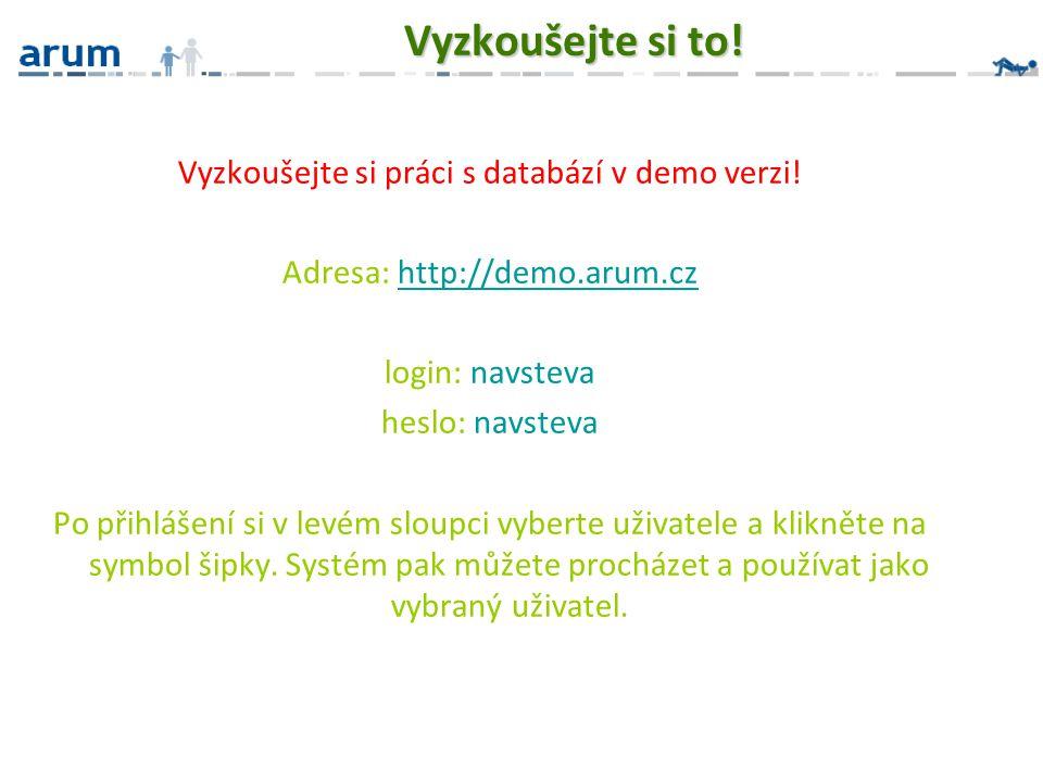 Vyzkoušejte si to! Vyzkoušejte si práci s databází v demo verzi! Adresa: http://demo.arum.czhttp://demo.arum.cz login: navsteva heslo: navsteva Po při