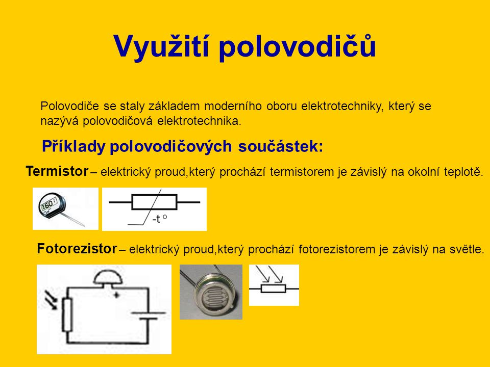 Využití polovodičů Polovodiče se staly základem moderního oboru elektrotechniky, který se nazývá polovodičová elektrotechnika. Příklady polovodičových
