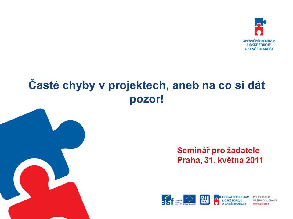 Časté chyby v projektech, aneb na co si dát pozor! Seminář pro žadatele Praha, 31. května 2011
