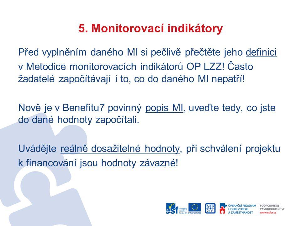 5. Monitorovací indikátory Před vyplněním daného MI si pečlivě přečtěte jeho definici v Metodice monitorovacích indikátorů OP LZZ! Často žadatelé zapo