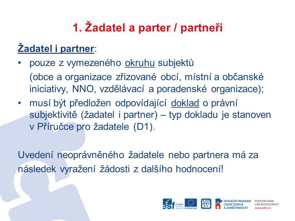 1. Žadatel a parter / partneři Žadatel i partner: pouze z vymezeného okruhu subjektů (obce a organizace zřizované obcí, místní a občanské iniciativy,