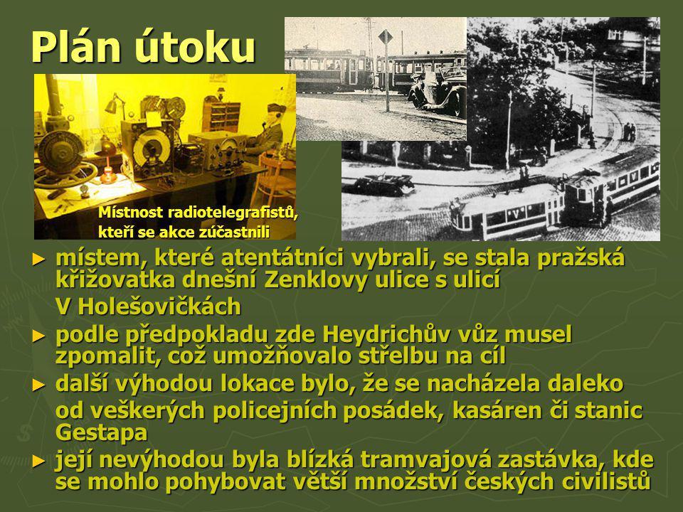 Plán útoku ► místem, které atentátníci vybrali, se stala pražská křižovatka dnešní Zenklovy ulice s ulicí V Holešovičkách ► podle předpokladu zde Heyd