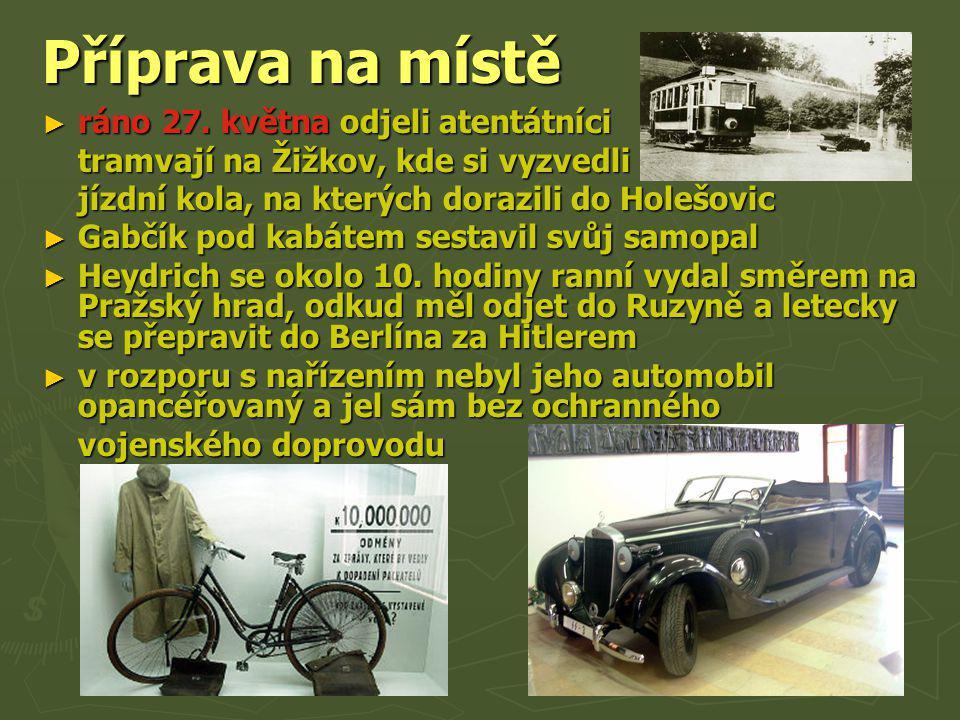 Příprava na místě ► ráno 27. května odjeli atentátníci tramvají na Žižkov, kde si vyzvedli jízdní kola, na kterých dorazili do Holešovic ► Gabčík pod