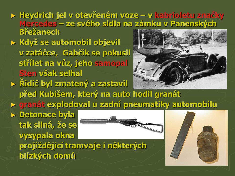 ► Heydrich jel v otevřeném voze – v kabrioletu značky Mercedes – ze svého sídla na zámku v Panenských Břežanech ► Když se automobil objevil v zatáčce,