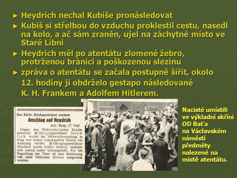 ► Heydrich nechal Kubiše pronásledovat ► Kubiš si střelbou do vzduchu proklestil cestu, nasedl na kolo, a ač sám zraněn, ujel na záchytné místo ve Sta