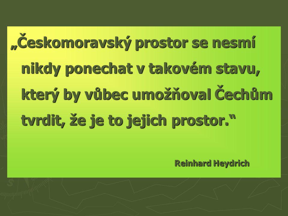 """""""Českomoravský prostor se nesmí nikdy ponechat v takovém stavu, který by vůbec umožňoval Čechům tvrdit, že je to jejich prostor."""" Reinhard Heydrich Re"""