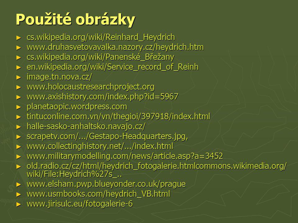 Použité obrázky ► cs.wikipedia.org/wiki/Reinhard_Heydrich ► www.druhasvetovavalka.nazory.cz/heydrich.htm ► cs.wikipedia.org/wiki/Panenské_Břežany ► en