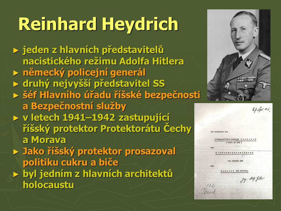 Reinhard Heydrich ► jeden z hlavních představitelů nacistického režimu Adolfa Hitlera ► německý policejní generál ► druhý nejvyšší představitel SS ► š