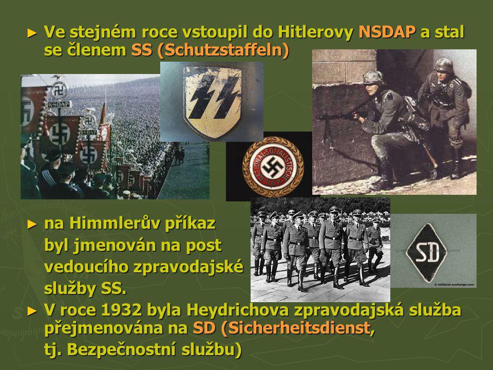 ► Ve stejném roce vstoupil do Hitlerovy NSDAP a stal se členem SS (Schutzstaffeln) ► na Himmlerův příkaz byl jmenován na post vedoucího zpravodajské s