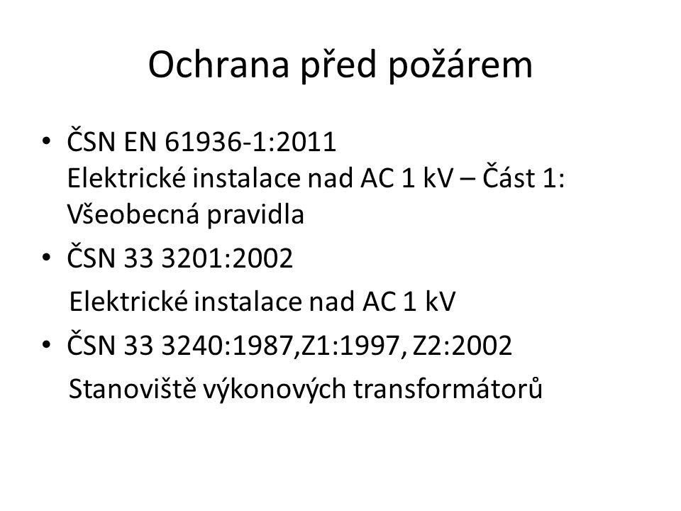 Ochrana před požárem ČSN EN 61936-1:2011 Elektrické instalace nad AC 1 kV – Část 1: Všeobecná pravidla ČSN 33 3201:2002 Elektrické instalace nad AC 1