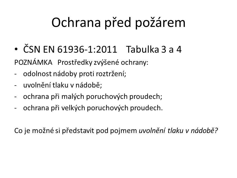 Ochrana před požárem ČSN EN 61936-1:2011 Tabulka 3 a 4 POZNÁMKA Prostředky zvýšené ochrany: -odolnost nádoby proti roztržení; -uvolnění tlaku v nádobě