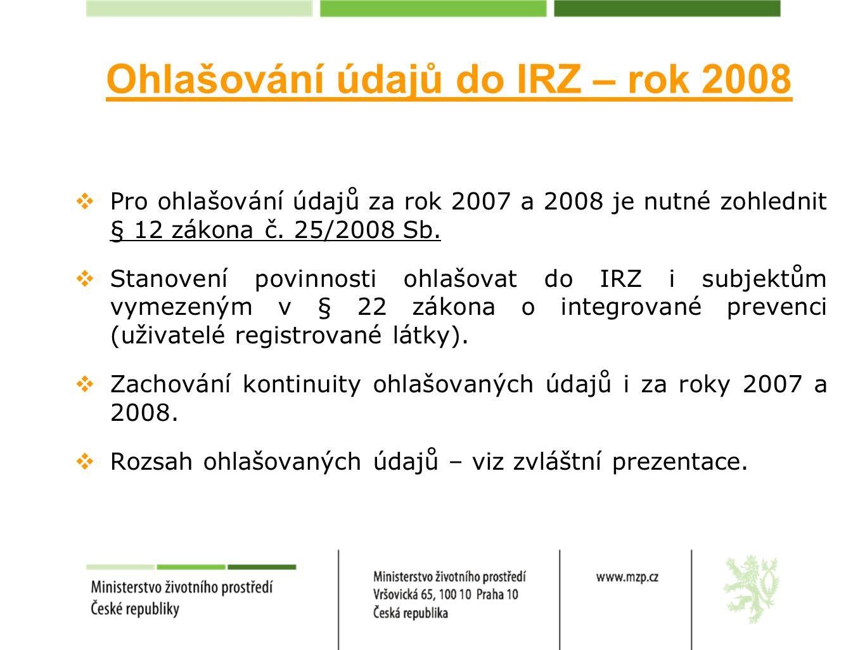  Pro ohlašování údajů za rok 2007 a 2008 je nutné zohlednit § 12 zákona č. 25/2008 Sb.  Stanovení povinnosti ohlašovat do IRZ i subjektům vymezeným