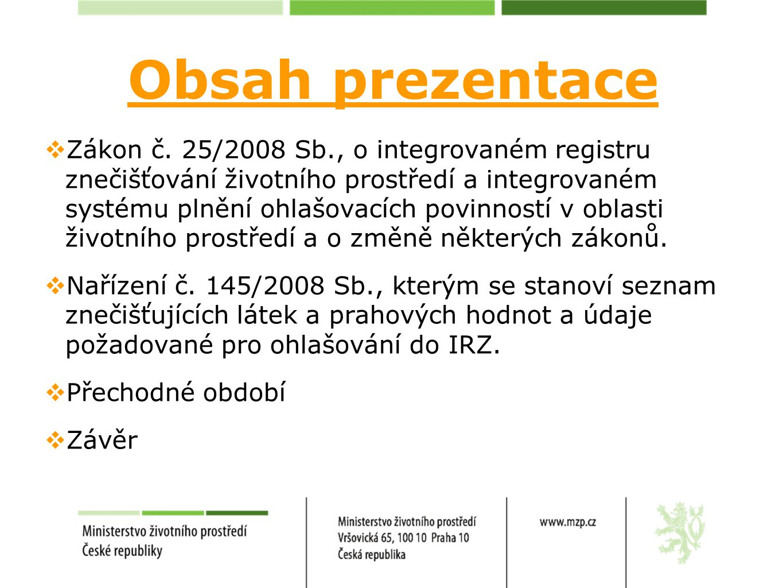 Obsah prezentace  Zákon č. 25/2008 Sb., o integrovaném registru znečišťování životního prostředí a integrovaném systému plnění ohlašovacích povinnost