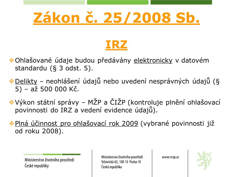 Zákon č. 25/2008 Sb. IRZ  Ohlašované údaje budou předávány elektronicky v datovém standardu (§ 3 odst. 5).  Delikty – neohlášení údajů nebo uvedení