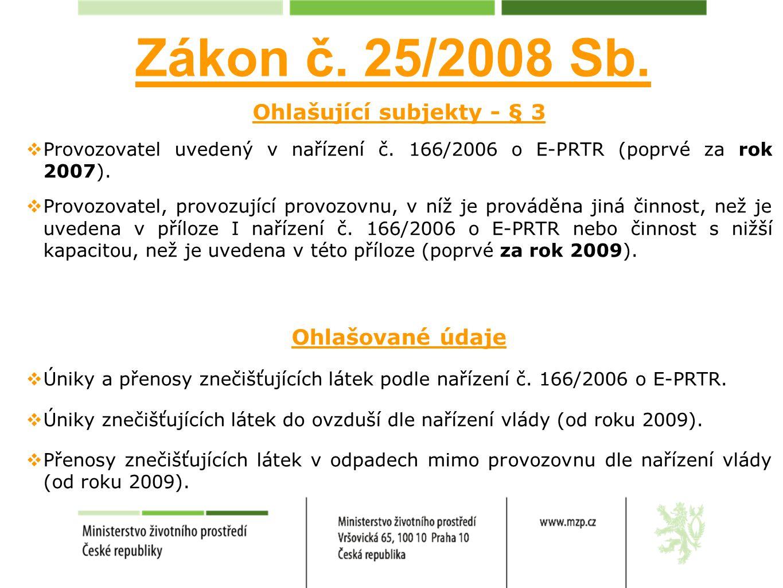 Ohlašující subjekty - § 3  Provozovatel uvedený v nařízení č. 166/2006 o E-PRTR (poprvé za rok 2007).  Provozovatel, provozující provozovnu, v níž j