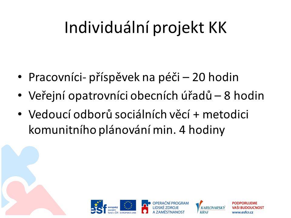 Individuální projekt KK Pracovníci- příspěvek na péči – 20 hodin Veřejní opatrovníci obecních úřadů – 8 hodin Vedoucí odborů sociálních věcí + metodici komunitního plánování min.