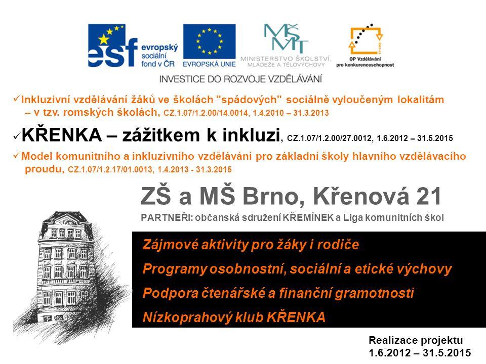 ZŠ a MŠ Brno, Křenová 21 PARTNEŘI: občanská sdružení KŘEMÍNEK a Liga komunitních škol Zájmové aktivity pro žáky i rodičeProgramy osobnostní, sociální