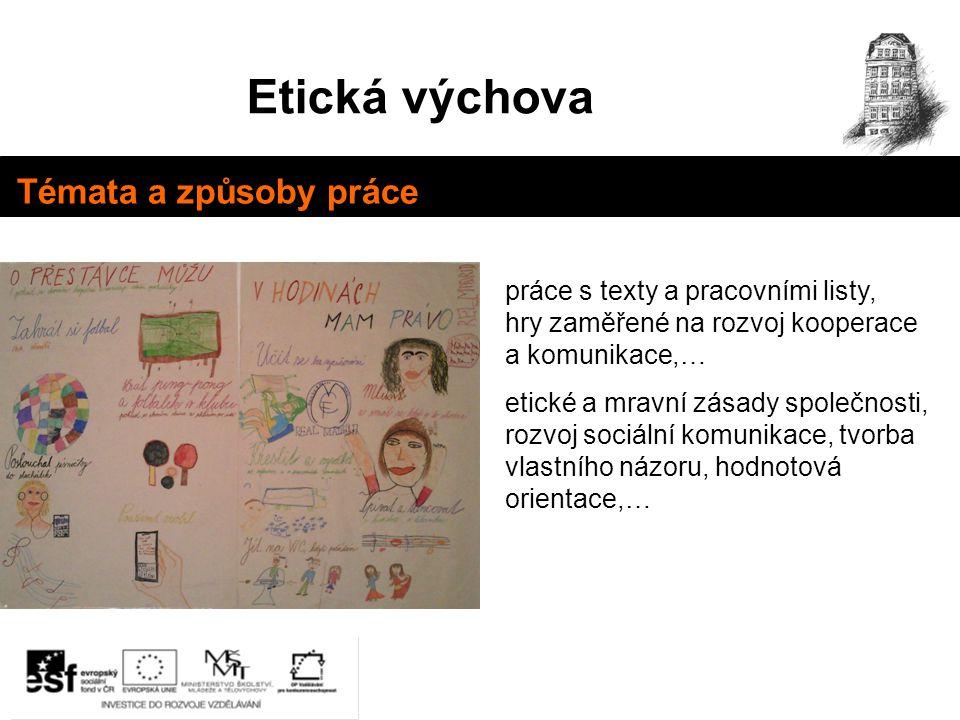 Etická výchova Témata a způsoby práce práce s texty a pracovními listy, hry zaměřené na rozvoj kooperace a komunikace,… etické a mravní zásady společn