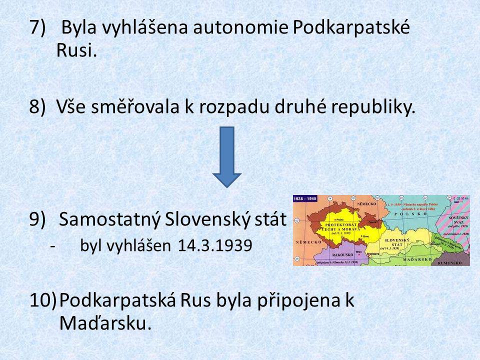 7) Byla vyhlášena autonomie Podkarpatské Rusi.8)Vše směřovala k rozpadu druhé republiky.