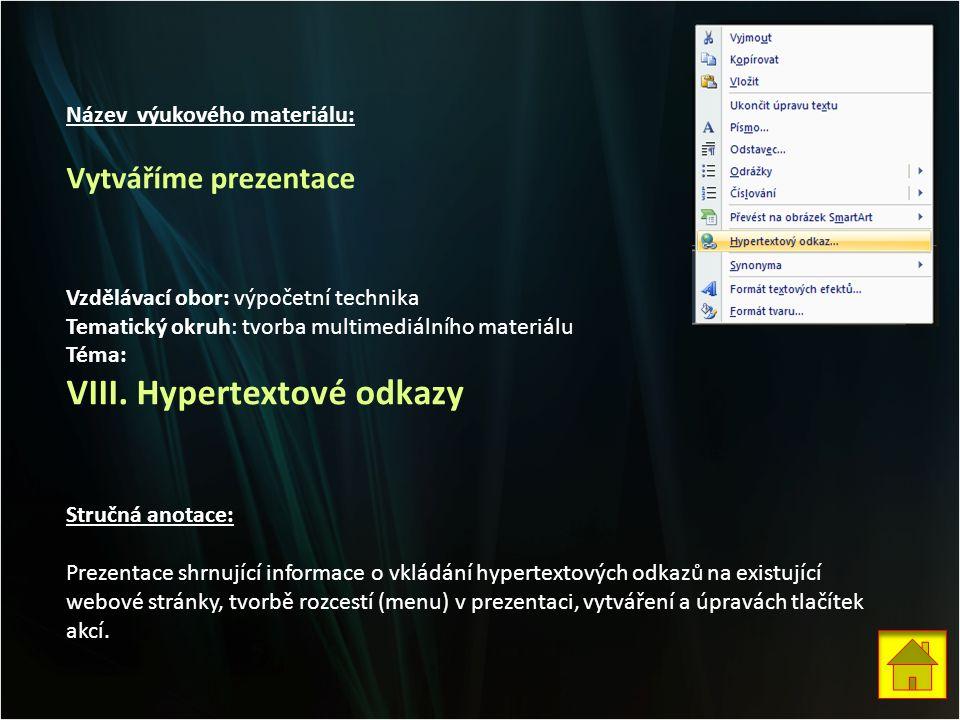 Název výukového materiálu: Vytváříme prezentace Vzdělávací obor: výpočetní technika Tematický okruh: tvorba multimediálního materiálu Téma: VIII.