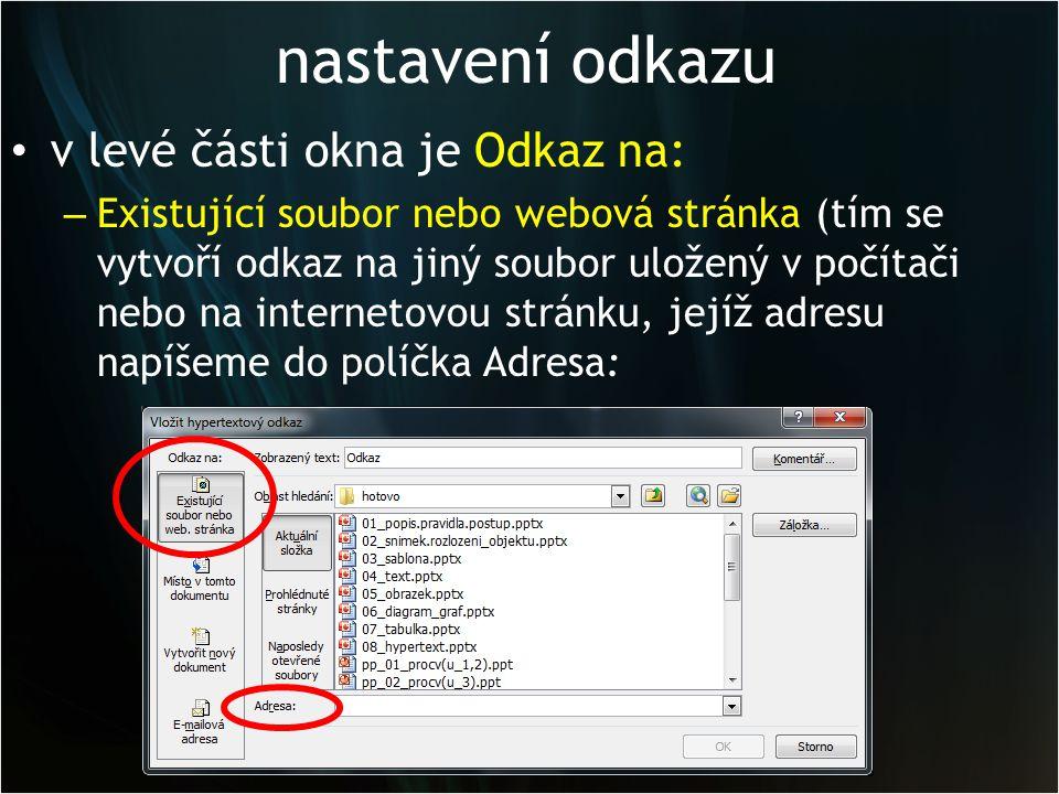 nastavení odkazu v levé části okna je Odkaz na: – Existující soubor nebo webová stránka (tím se vytvoří odkaz na jiný soubor uložený v počítači nebo na internetovou stránku, jejíž adresu napíšeme do políčka Adresa: