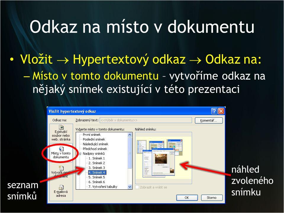 Odkaz na místo v dokumentu Vložit  Hypertextový odkaz  Odkaz na: – Místo v tomto dokumentu – vytvoříme odkaz na nějaký snímek existující v této prezentaci seznam snímků náhled zvoleného snímku