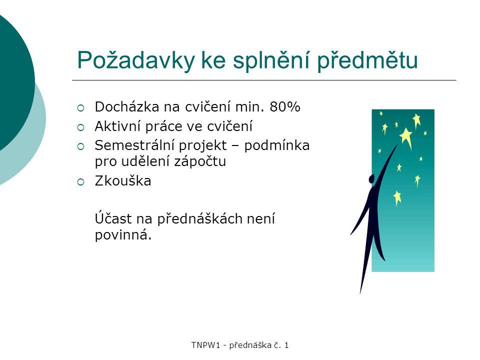TNPW1 - přednáška č.1 Požadavky ke splnění předmětu  Docházka na cvičení min.