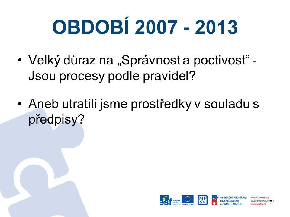 Období 2007 - 2013 úroveň projektů Hlavní důraz je kladen na kontrolu, zda prostředky (tj.
