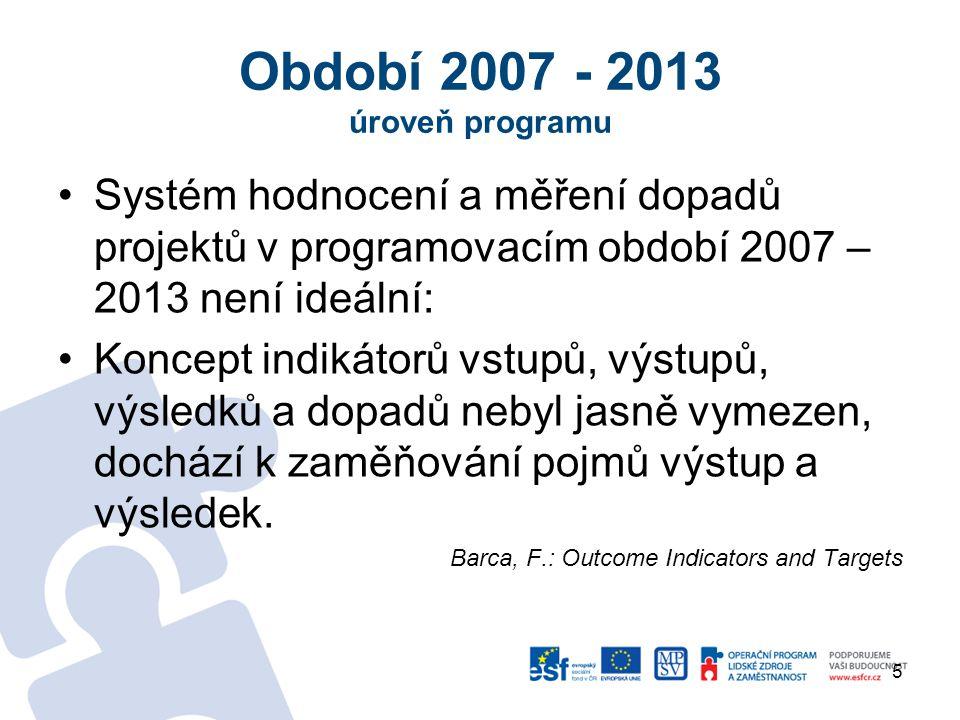 Systém hodnocení a měření dopadů projektů v programovacím období 2007 – 2013 není ideální: Koncept indikátorů vstupů, výstupů, výsledků a dopadů nebyl jasně vymezen, dochází k zaměňování pojmů výstup a výsledek.