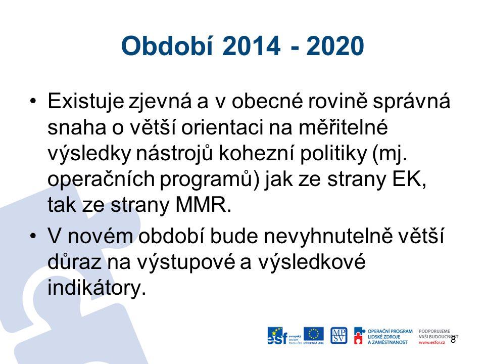 Období 2014 - 2020 Existuje zjevná a v obecné rovině správná snaha o větší orientaci na měřitelné výsledky nástrojů kohezní politiky (mj.