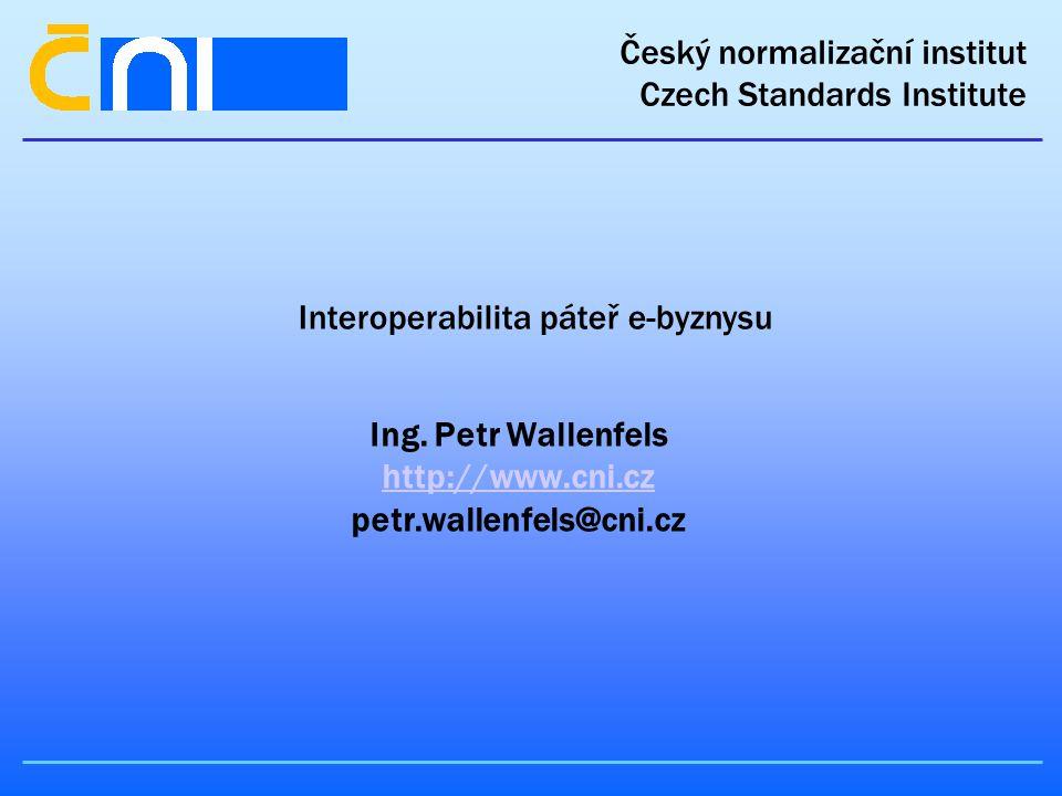 Český normalizační institut Czech Standards Institute Interoperabilita páteř e-byznysu Ing.
