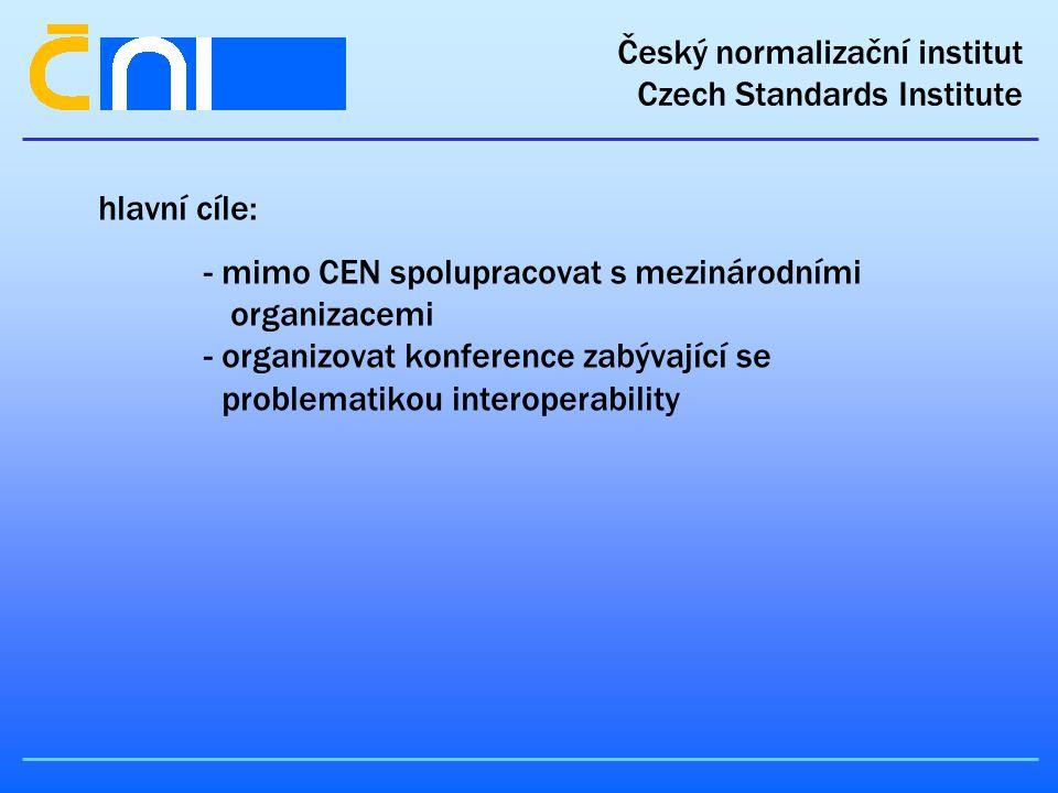 Český normalizační institut Czech Standards Institute hlavní cíle: - mimo CEN spolupracovat s mezinárodními organizacemi - organizovat konference zabývající se problematikou interoperability