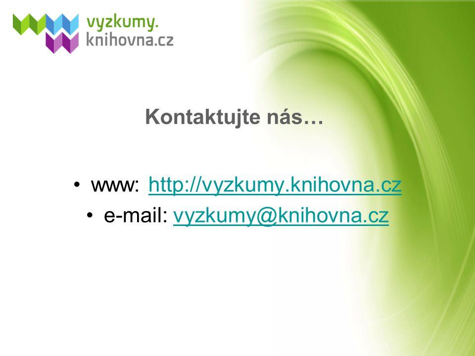 Kontaktujte nás… www: http://vyzkumy.knihovna.czhttp://vyzkumy.knihovna.cz e-mail: vyzkumy@knihovna.czvyzkumy@knihovna.cz