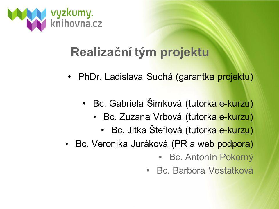 Realizační tým projektu PhDr. Ladislava Suchá (garantka projektu) Bc. Gabriela Šimková (tutorka e-kurzu) Bc. Zuzana Vrbová (tutorka e-kurzu) Bc. Jitka