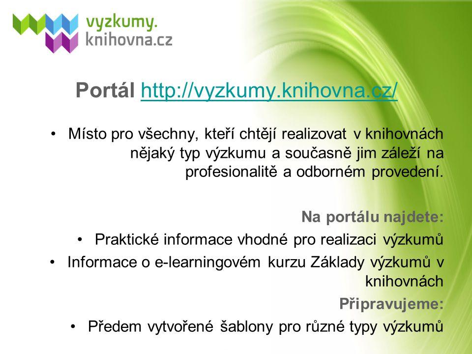 Portál http://vyzkumy.knihovna.cz/http://vyzkumy.knihovna.cz/ Místo pro všechny, kteří chtějí realizovat v knihovnách nějaký typ výzkumu a současně ji